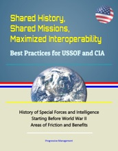 Shared History, Shared Missions, Maximized Interoperability: Best Practices For USSOF And CIA - History Of Special Forces And Intelligence Starting Before World War II, Areas Of Friction And Benefits