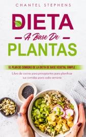 Download and Read Online Dieta a base de plantas El plan de comidas de la dieta de base vegetal simple
