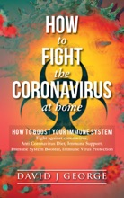 How to Fight The Coronavirus at Home, How To boost your Immune System, Fight against Coronavirus, Anti Coronavirus Diet, Immune Support, Immune System Booster, Immune Virus Protection