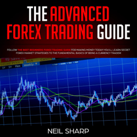 The Advanced Forex Trading Guide Follow The Best Beginners Forex Trading Guide For Making Money Today! You'll Learn Secret Forex Market Strategies to The Fundamental Basics of Being a Currency Trader!