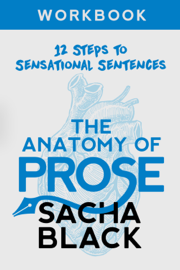 The Anatomy of Prose: 12 Steps to Sensational Sentences Workbook