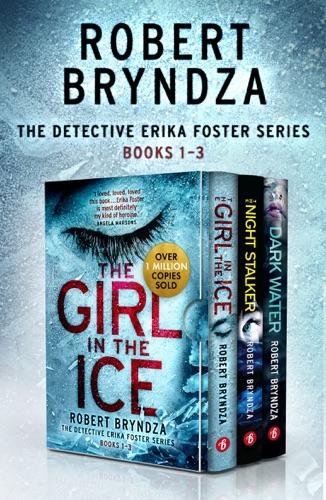 Robert Bryndza - The Detective Erika Foster Series: Books 1–3