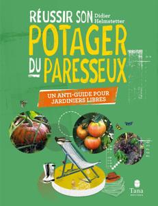 - Réussir son Potager du Paresseux - un anti-guide pour jardiniers libres. Respect du vivant, conseils de permaculture pour tous les sols et climats Couverture de livre
