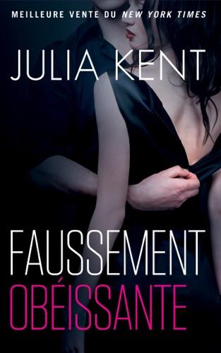 Julia Kent - Faussement Obéissante