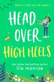 Head Over High Heels - Lila Monroe book summary