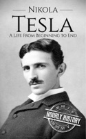 Nikola Tesla: A Life From Beginning to End