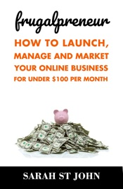 Frugalpreneur How To Launch Manage And Market Your Online Business For Under 100 Per Month