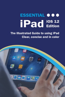 Essential iPad iOS 12 Edition