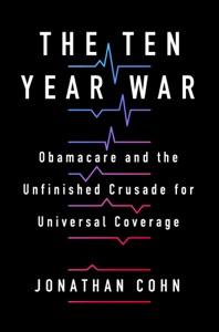 The Ten Year War by Jonathan Cohn Book Cover
