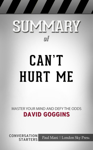 Paul Mani - Summary of Can't Hurt Me: Master Your Mind and Defy the Odds by David Goggins  Conversation Starters