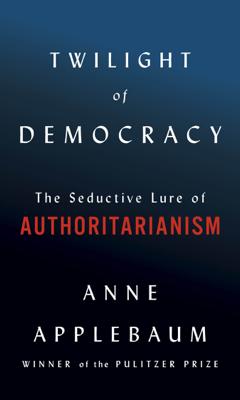Anne Applebaum - Twilight of Democracy book
