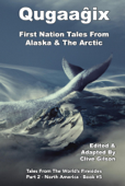 Qugaaĝix̂ - First Nation Tales From Alaska & The Arctic