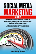 Social Media Marketing in 2019 Your Personal Branding Guide to YouTube, Facebook Ads, Instagram, Twitter, Pinterest, SEO - Digital Advertising Secrets to Become an Influencer and Build Small Business