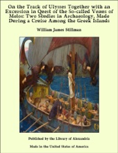 On The Track Of Ulysses Together With An Excursion In Quest Of The So-called Venus Of Melos: Two Studies In Archaeology, Made During A Cruise Among The Greek Islands