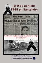 El 9 de abril de 1948 en Santander Incidencias regionales del asesinato de Jorge Eliécer Gaitán