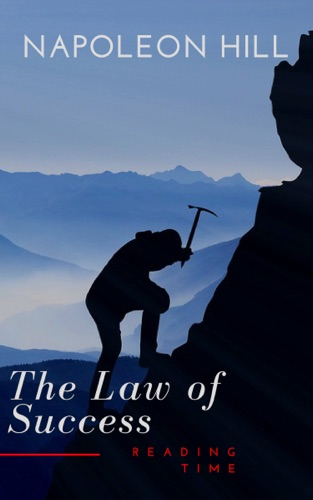 Napoleon Hill & Reading Time - The Law of Success: In Sixteen Lessons