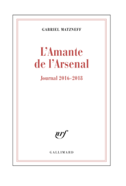 L'Amante de l'Arsenal. Journal 2016-2018