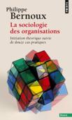 Sociologie des organisations. Initiation théorique suivie de douze cas pratiques (La)