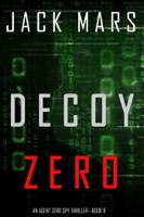 Decoy Zero (An Agent Zero Spy Thriller—Book #8) ebook Download