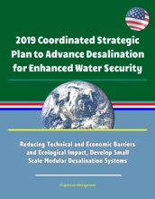 2019 Coordinated Strategic Plan To Advance Desalination For Enhanced Water Security: Reducing Technical And Economic Barriers And Ecological Impact, Develop Small Scale Modular Desalination Systems