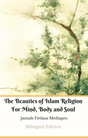 The Beauties Of Islam Religion For Mind Body And Soul Bilingual Edition
