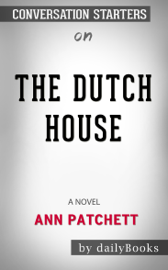 The Dutch House: A Novel by  Ann Patchett: Conversation Starters