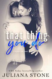 That Thing You Do - Juliana Stone book summary