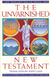 The Unvarnished New Testament (New Translation from the Original Greek)