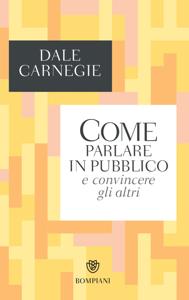 Come parlare in pubblico e convincere gli altri Copertina del libro