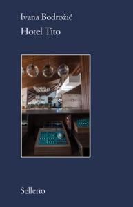 Hotel Tito da Ivana Bodrozic Copertina del libro