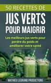 50 Recettes de Smoothies et Jus Verts pour Perdre du Poids et Maigrir