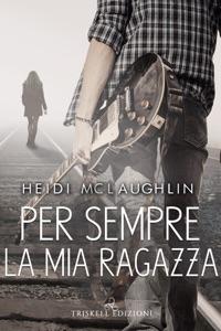 Per sempre la mia ragazza di Heidi McLaughlin Copertina del libro