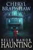 Cheryl Bradshaw - Belle Manor Haunting  artwork