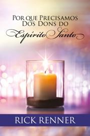 Por que Precisamos dos Dons do Espírito Santo - Rick Renner by  Rick Renner PDF Download