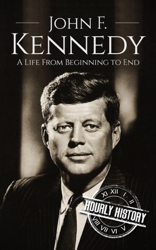 Hourly History - John F. Kennedy: A Life From Beginning to End