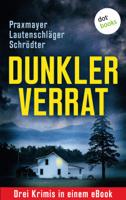 Angela Lautenschläger, Claudia Praxmayer & Sybille Schrödter - Dunkler Verrat: Drei Krimis in einem eBook artwork