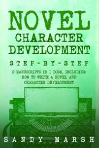 Novel Character Development: Step-by-Step  2 Manuscripts in 1 Book  Essential Fictional Character Creation, Novel Character Building and Novel ... Any Writer Can Learn