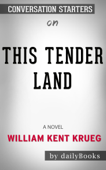 This Tender Land: A Novel by William Kent Krueg: Conversation Starters