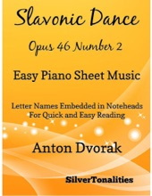 Slavonic Dance Opus 46 Number 2 Easy Piano Sheet Music – Letter Names Embedded In Noteheads for Quick and Easy Reading Anton Dvorak