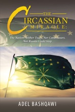 The Circassian Miracle: the Nation Neither Tsars, nor Commissars, nor Russia Could Stop