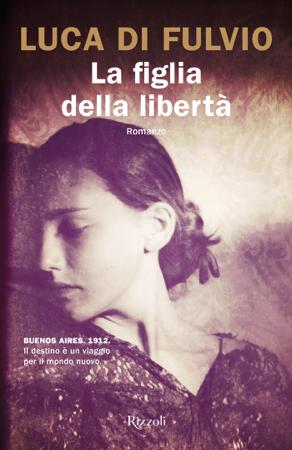 La figlia della libertà - Luca Di Fulvio