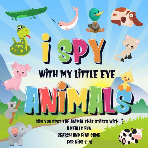 I Spy With My Little Eye - Animals  Can You Spot the Animal That Starts With...?  A Really Fun Search and Find Game for Kids 2-4!