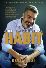 The Imperative Habit: 7 Non-Spiritual Practices Towards Spiritual Behavior - For Happiness, Health, Love and Success