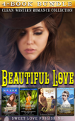 Beautiful Love : Clean Western Romance Collection