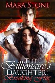 The Billionaire S Daughter Breaking Free Bdsm Erotic Romance