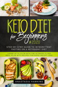 KETO DIET FOR BEGINNERS: Step-by-step Guide to INTERMITTENT FASTING on a Ketogenic Diet - Loose up to 21ltb with the Ultimate 21-Day Meal Plan with Recipes for rapid weight loss