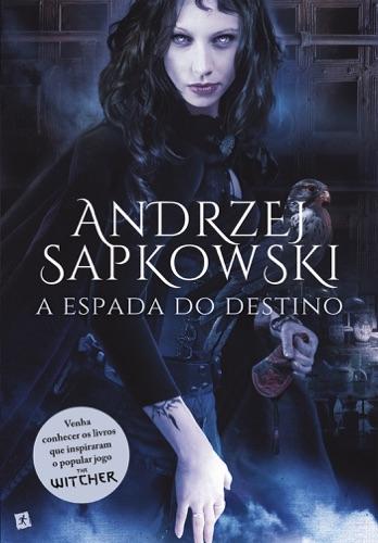Andrzej Sapkowski - A Espada do Destino