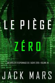Le Piège Zéro (Un Thriller d'Espionnage de l'Agent Zéro—Volume #4)