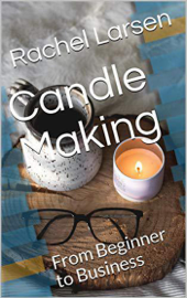 Candle Making: From Beginner to Business