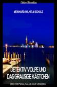 Detektiv Volpe und das grausige Kästchen: Drei Kriminalfälle aus Venedig